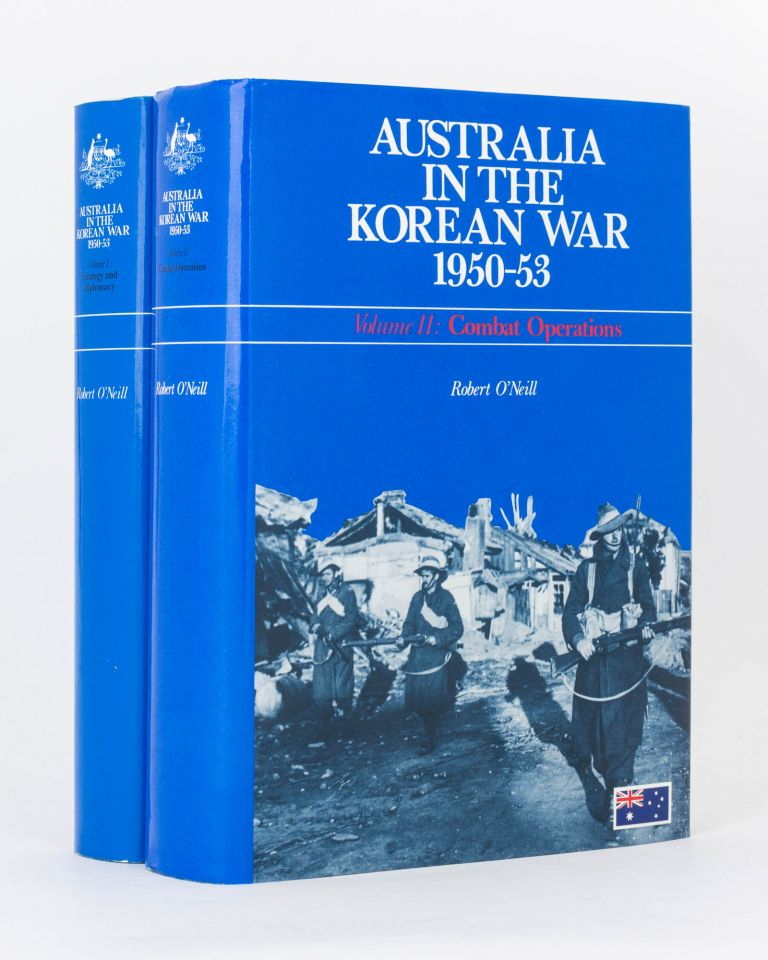 Australia in the Korean War, 1950-53. Volume 1: Strategy and Diplomacy... Volume 2: Combat Operations. Robert O'NEILL.