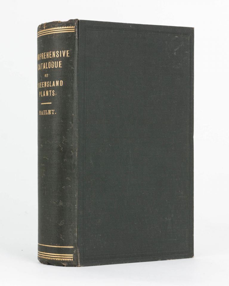 Comprehensive Catalogue of Queensland Plants, both Indigenous and Naturalised, to which are added, where known, the Aboriginal and other Vernacular Names .. and Copious Notes on the Properties, Features &c. of the Plants. F. Manson BAILEY.
