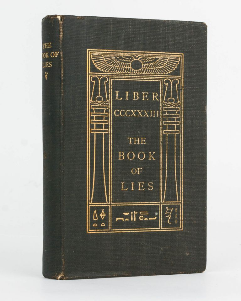 Liber CCCXXXIII. The Book of Lies. Which is also falsely called Breaks, the Wanderings or Falsifications of the One Thought of Frater Perdurabo, Which Thought is Itself Untrue. Aleister CROWLEY, Frater PERDURABO, pseudonym.