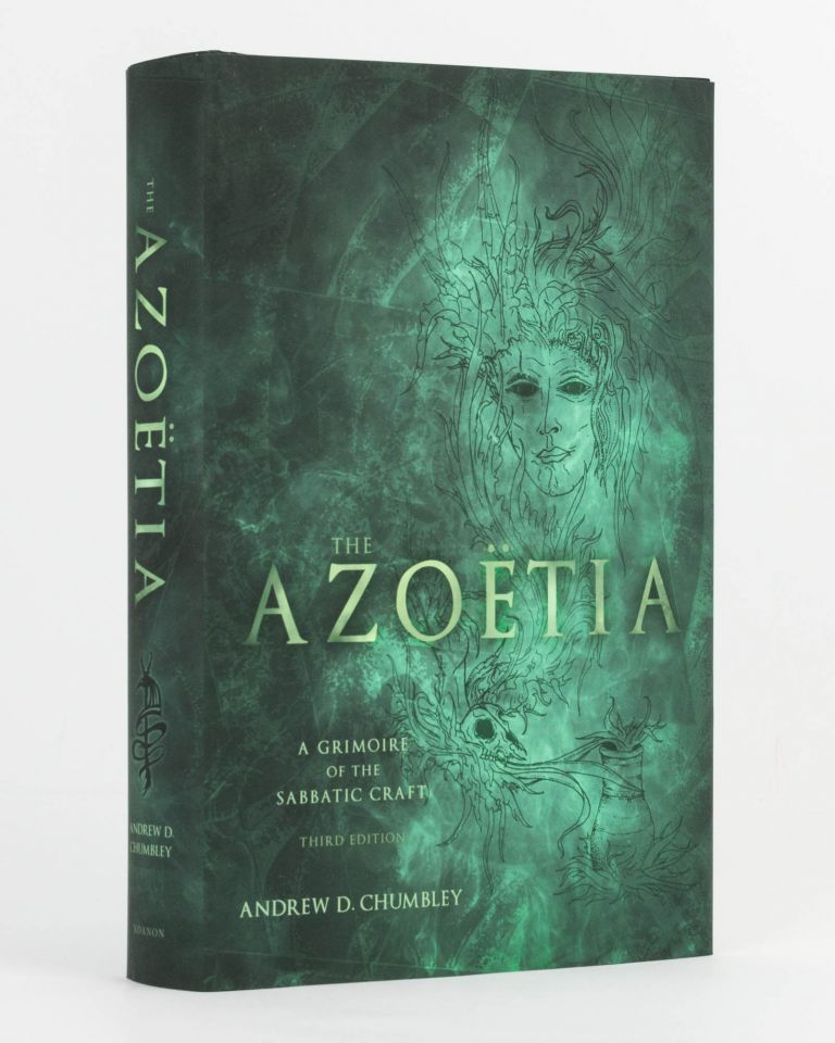 The Azoetia. A Grimoire of the Sabbatic Craft. Third Edition. Being the Complete Textual Rescension of the 'Sethos Edition', also called 'The Book of Magical Quintessence'. Andrew D. CHUMBLEY.