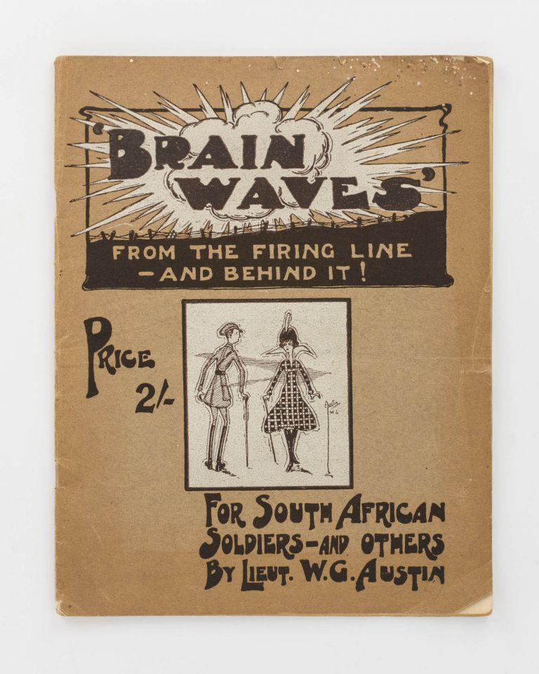 Brain Waves from the Firing Line - and behind it! For South African Soldiers - and others [cover title]. Lieutenant W. G. AUSTIN.