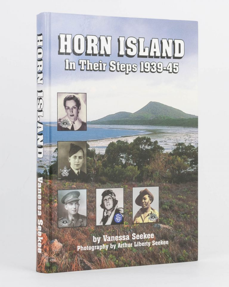 Horn Island, 1939-1945. A Record of the Defence of Horn Island during World War Two. [Cover subtitle: In Their Steps]. Vanessa SEEKEE, Arthur Liberty.