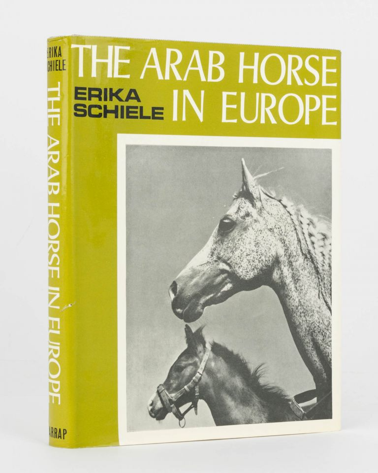 The Arab Horse in Europe. History and Present Breeding of the Pure Arab. Erika SCHIELE.