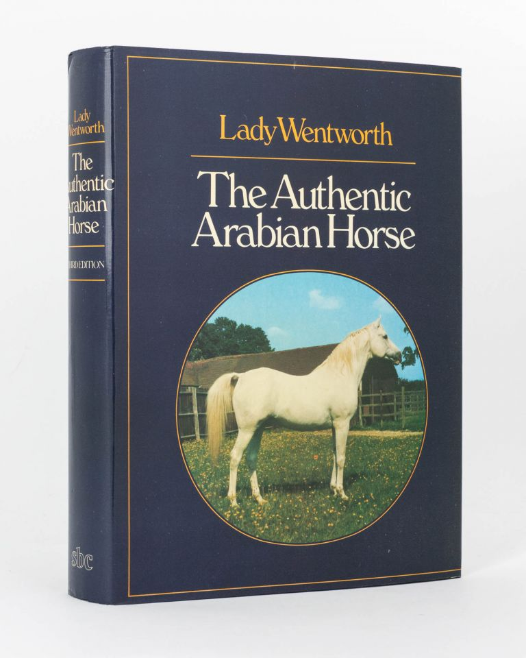 The Authentic Arabian Horse and his Descendants. Three Voices concerning the Horses of Arabia: Tradition (Nejd, Inner East); Romantic Fable (Islam) [and] The Outside World of the West. Lady WENTWORTH.