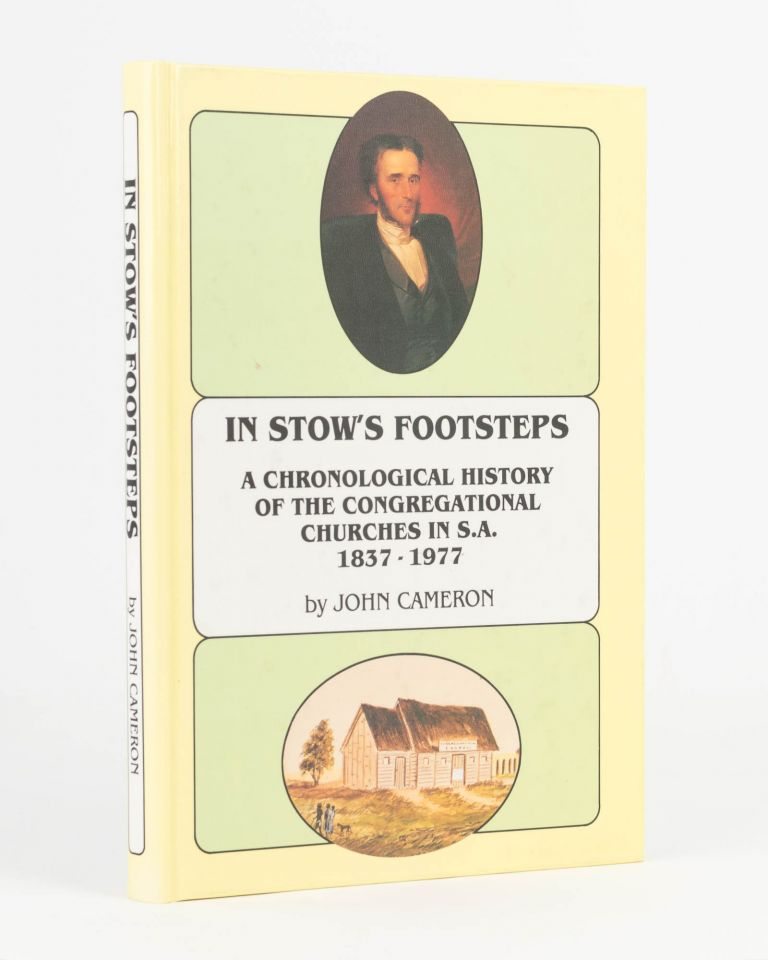 In Stow's Footsteps. A Chronological History of the Congregational Churches in SA, 1837-1977. John CAMERON.