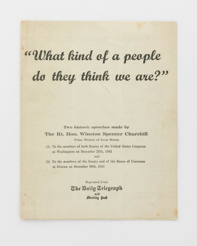 What Kind of a People Do They Think We Are? Two Historic Speeches. The Rt. Hon. Winston Spencer CHURCHILL.