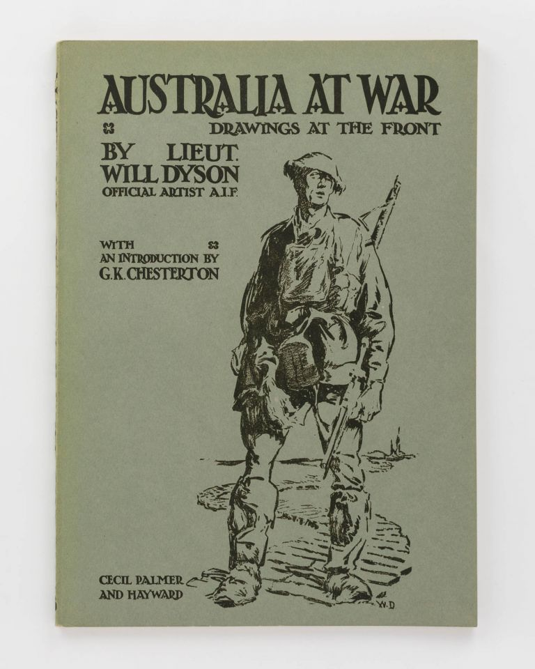 Australia at War. A Winter Record made by Will Dyson on the Somme and at Ypres during the Campaigns of 1916 and 1917. With an Introduction by G.K. Chesterton. [Australia at War. Drawings at the Front by Lieut. Will Dyson, Official Artist AIF (cover title)]. Lieutenant Will DYSON.