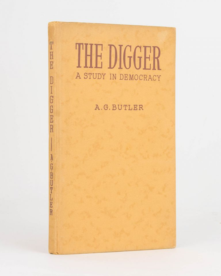 The Digger. A Study in Democracy. Colonel Arthur Graham BUTLER.