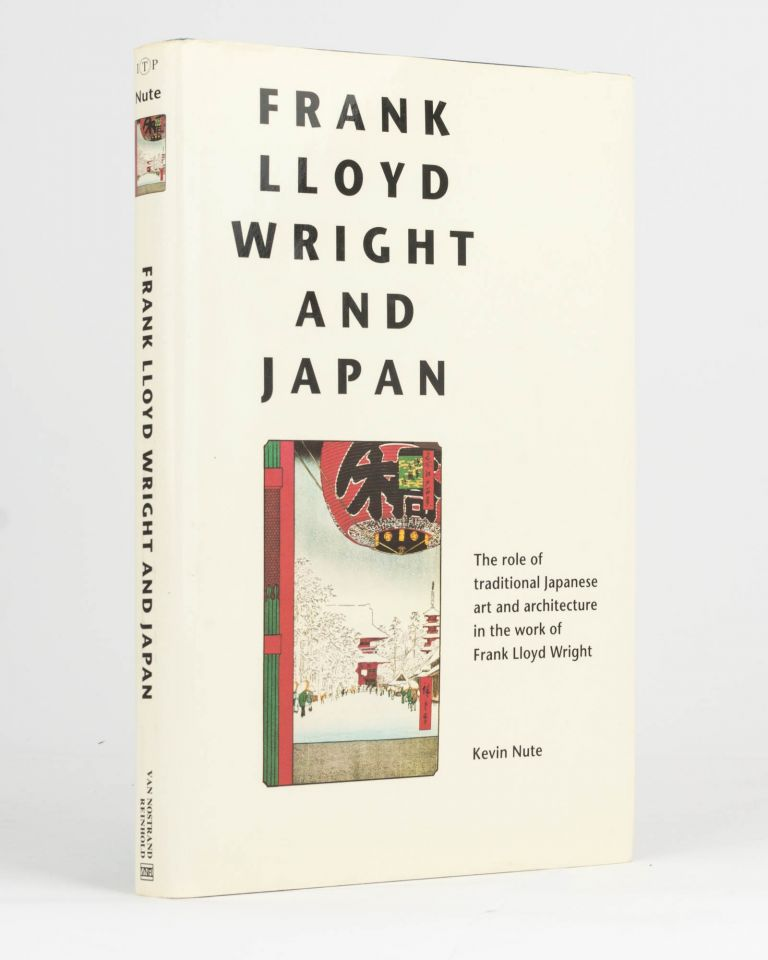 Frank Lloyd Wright and Japan. The Role of Traditional Japanese Art and Architecture in the Work of Frank Lloyd Wright. Frank Lloyd WRIGHT, Kevin NUTE.