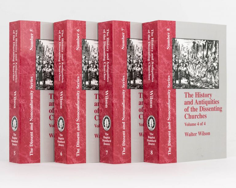 The History and Antiquities of Dissenting Churches and Meeting Houses, in London, Westminster, and Southwark. Including the Lives of their Ministers, from the Rise of Nonconformity to the Present Time: With an Appendix on the Origin, Progress, and Present State of Christianity in Britain. In Four Volumes. Walter WILSON.