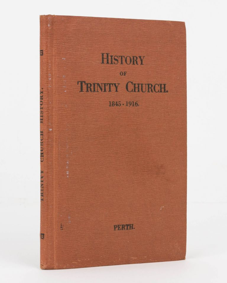 The Seventy Years History of the Trinity Congregational Church, St George's Terrace, Perth, Western Australia. 1845 to 1916. Reverend Sydney Herbert COX.