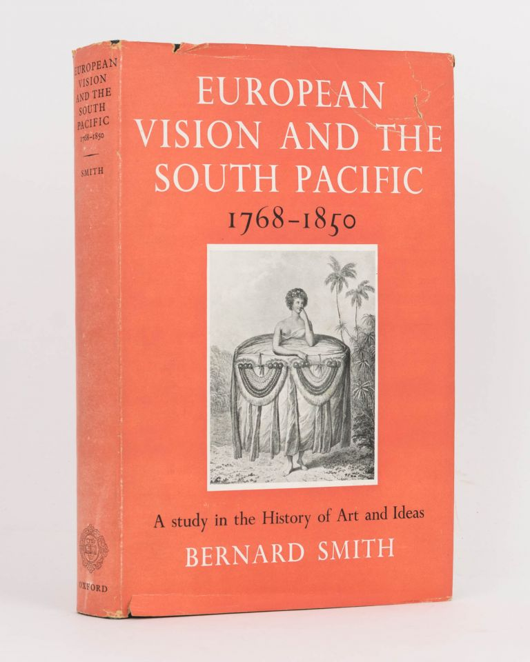 European Vision and the South Pacific. A Study in the History of Art and Ideas. Bernard SMITH.
