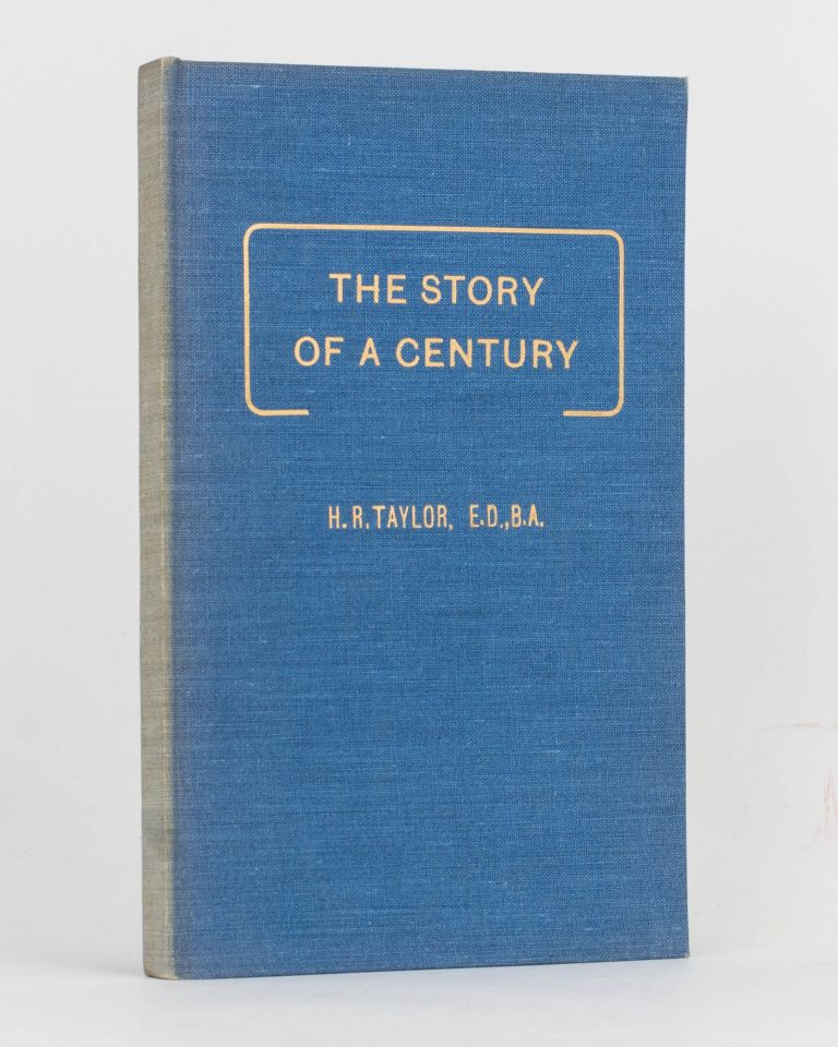 The Story of a Century. A Record of the Churches of Christ Religious Movement in South Australia 1846-1946. H. R. TAYLOR.