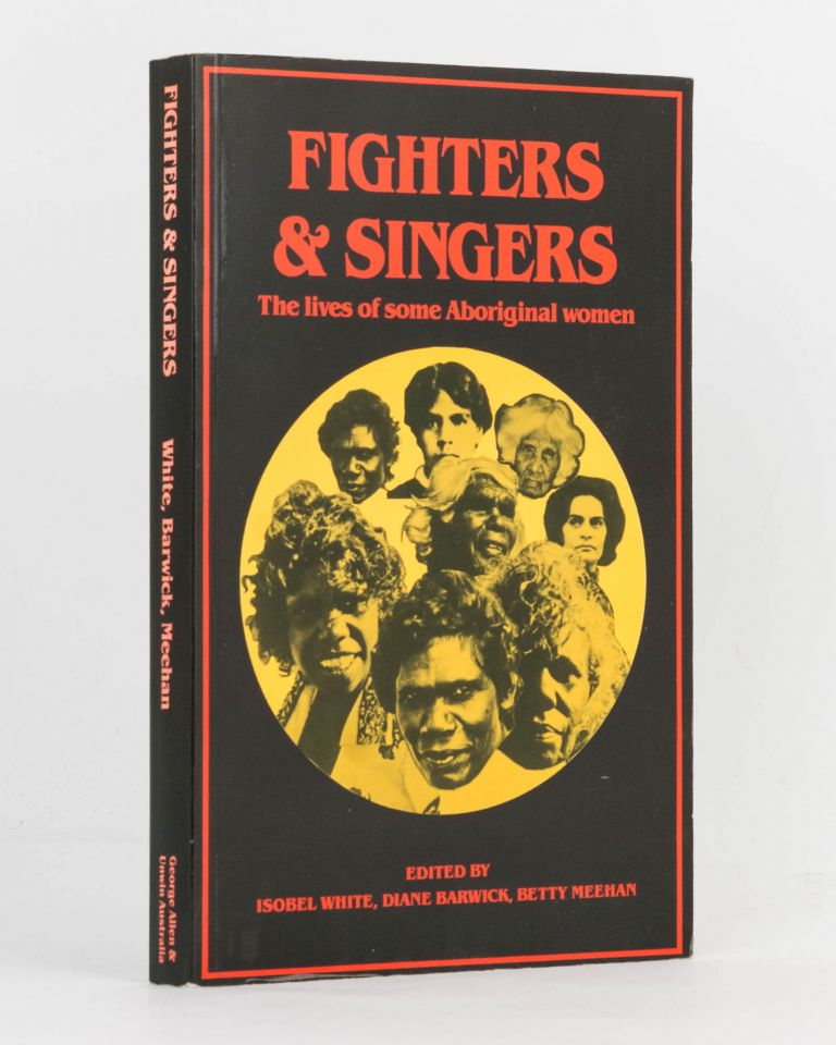 Fighters and Singers. The Lives of Some Aboriginal Women. Isobel WHITE, Diane BARWICK, Betty MEEHAN.