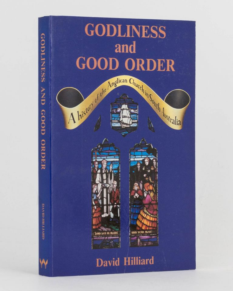 Godliness and Good Order. A History of the Anglican Church in South Australia. David HILLIARD.