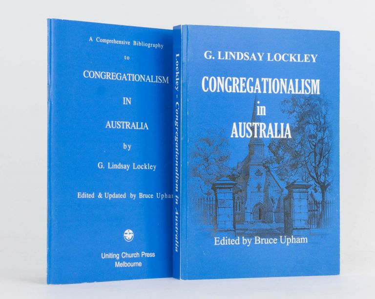 Congregationalism in Australia. Edited by Bruce Upham. [Together with]: A Comprehensive Bibliograpy to Congregationalism in Australia ... Edited and Updated by Bruce Upham. G. Lindsay LOCKLEY.