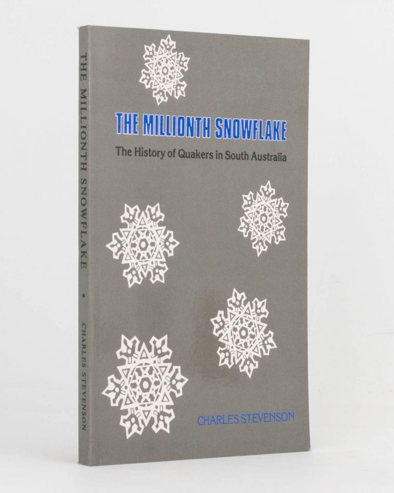 The Millionth Snowflake. The History of Quakers in South Australia. Charles STEVENSON.