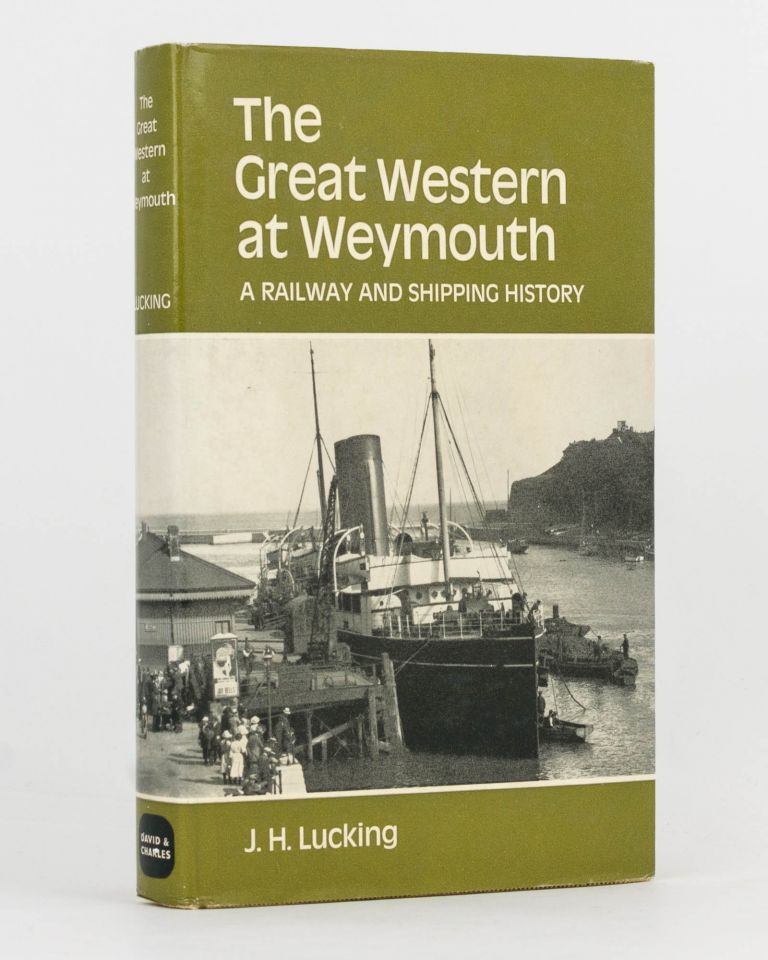 The Great Western at Weymouth. A Railway and Shipping History. J. H. LUCKING.