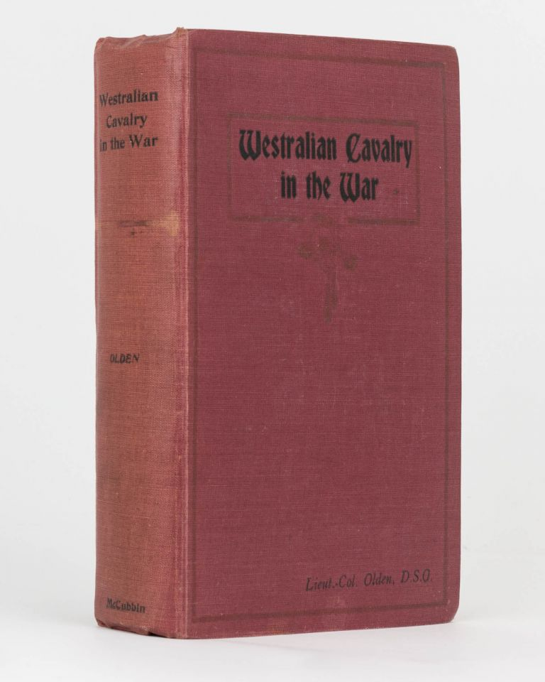 Westralian Cavalry in the War. The Story of the Tenth Light Horse Regiment, AIF, in the Great War, 1914-1918. 10th Light Horse Regiment, Lieutenant-Colonel Arthur Charles Niquet OLDEN.