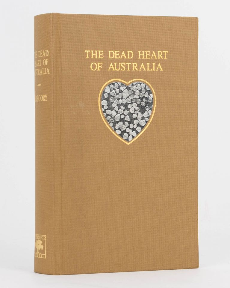 The Dead Heart of Australia. A Journey around Lake Eyre in the Summer of 1901-02, with some Account of the Lake Eyre Basin and the Flowing Wells of Central Australia. J. W. GREGORY.