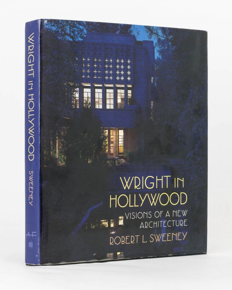 Wright in Hollywood. Visions of a New Architecture. Frank Lloyd WRIGHT, Robert L. SWEENEY.
