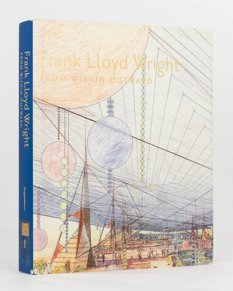 Frank Lloyd Wright. From within Outward. Frank Lloyd WRIGHT, Richard CLEARY, Neil LEVINE, and four others.