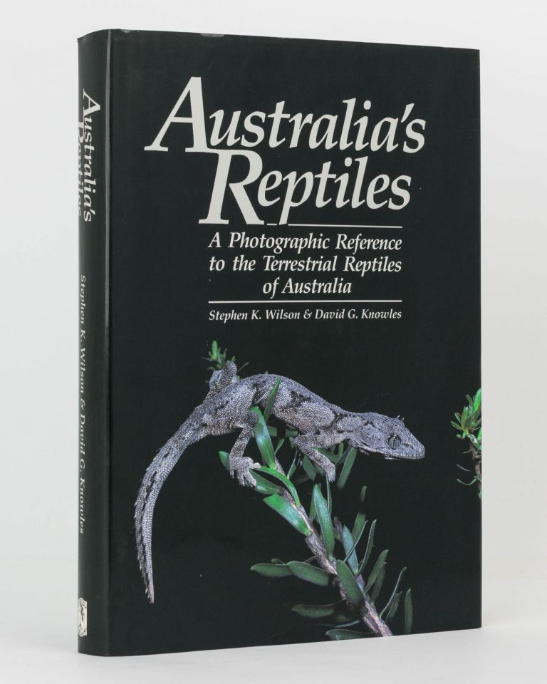 Australia's Reptiles. A Photographic Reference to the Terrestrial Reptiles of Australia. Stephen K. WILSON, David G. KNOWLES.