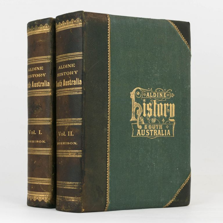 The Aldine History of South Australia, illustrated, embracing Sketches and Portraits of her Noted People; the Rise and Progress of her Varied Enterprises; and Illustrations of her Boundless Wealth; together with Maps of Latest Survey. W. Frederic MORRISON.