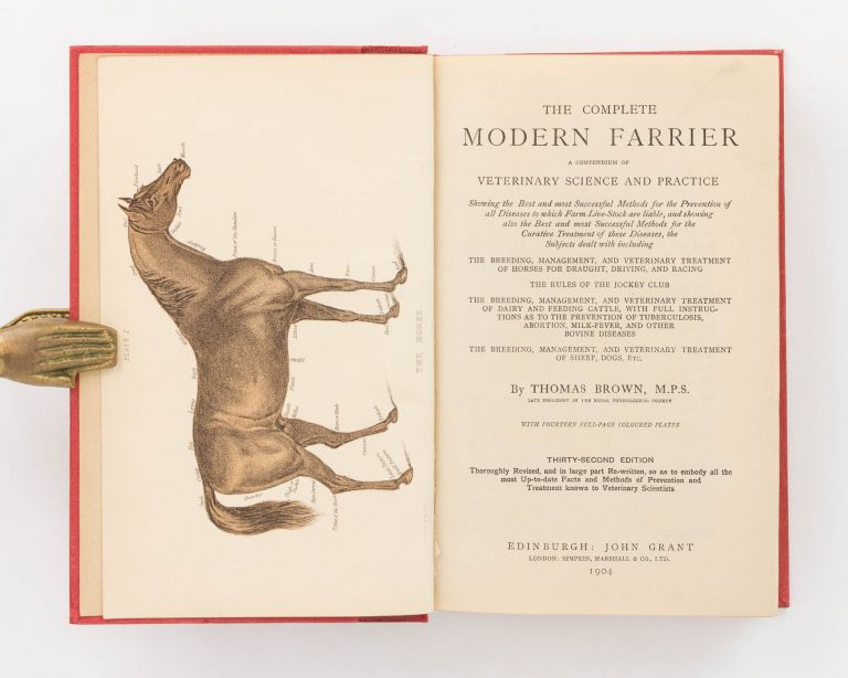 The Complete Modern Farrier. A Compendium of Veterinary Science and Practice, showing the Best and Most Successful Methods for the Prevention of all Diseases to which Farm Live-Stock are liable, and showing also the Best and Most Successful Methods for the Curative Treatment for these Diseases. Thomas BROWN.