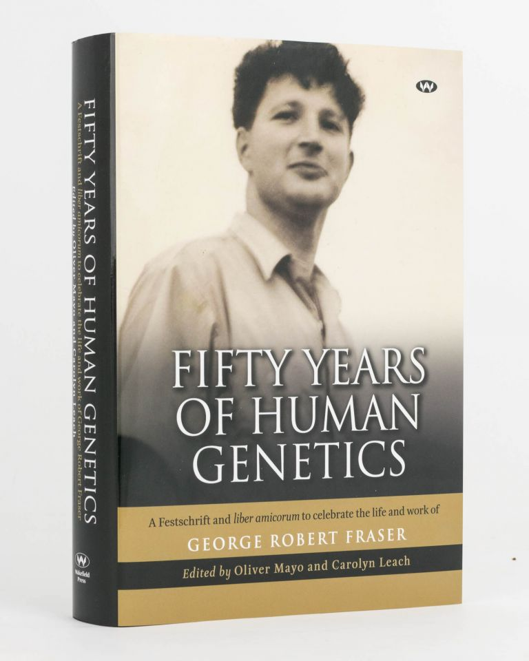 Fifty Years of Human Genetics. A Festschrift and 'Liber Amicorum' to celebrate the Life and Work of George Robert Fraser. George Robert FRASER, Oliver MAYO, Carolyn LEACH.