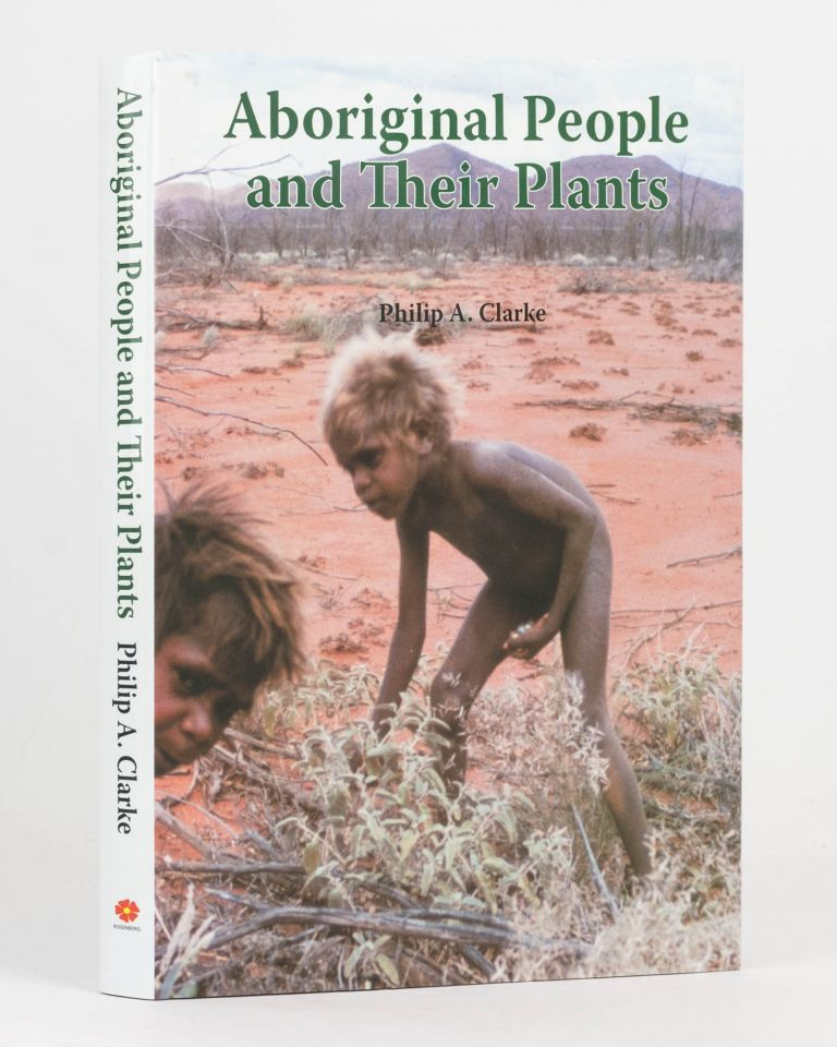 Aboriginal People and their Plants. Philip A. CLARKE.