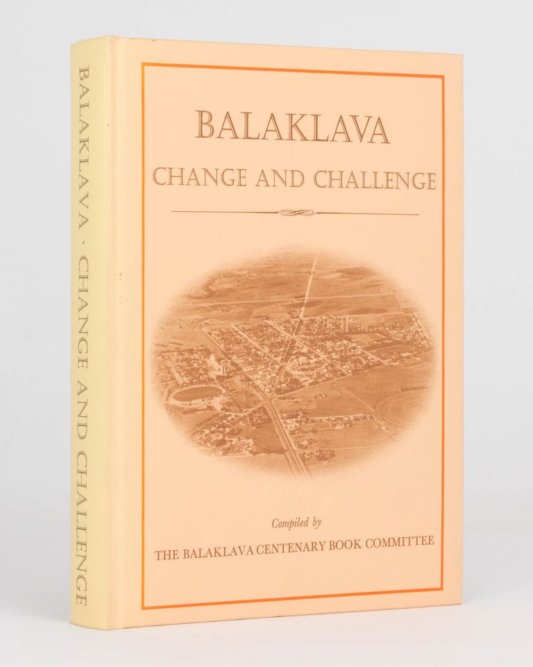 Balaklava. Change and Challenge. A History of Balaklava and Surrounding Districts