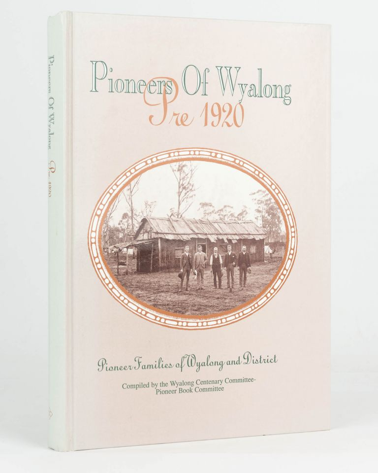 Pioneers of Wyalong, Pre 1920, Pioneer Families of Wyalong and District. Wyalong.