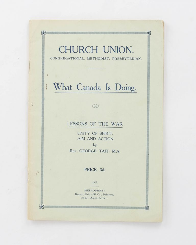 Church Union. Congregational, Methodist, Presbyterian. What Canada is doing. Lessons of the War. Unity of Spirit, Aim and Action. Church Union, Reverend George TAIT.
