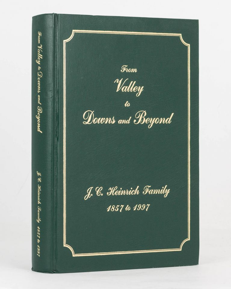 From Valley to Downs and Beyond. A History of the Johann Christian Heinrich Family in Australia, 1857 to 1997. Heinrich Family History, Joan and Clement MINGE.