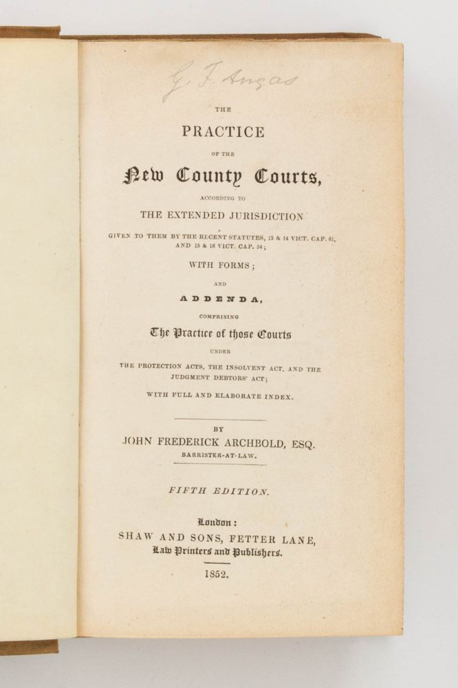 The Practice of the New County Courts. George Fife ANGAS, John Frederick ARCHBOLD.