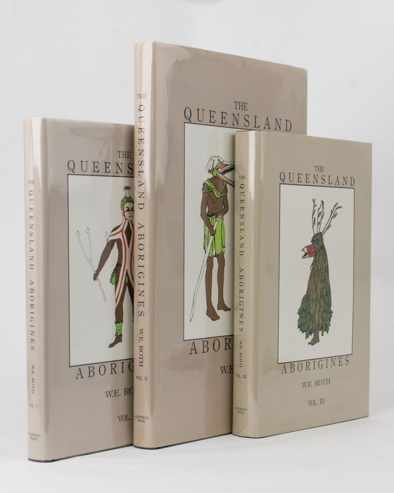 The Queensland Aborigines [in three volumes]. Walter E. ROTH.