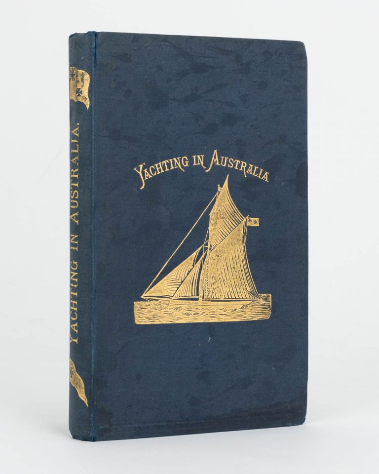 Reminiscences of Twenty-Five Years' Yachting in Australia. An Essay on Manly Sports, a Cruise on Shore ... Notes of a Voyage to China and Japan. Yachting, William Henry BUNDEY.