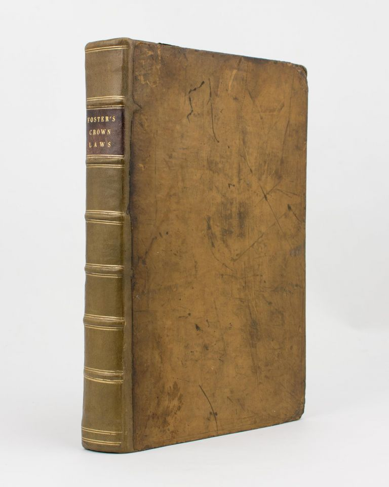 A Report of Some Proceedings on the Commission of Oyer and Terminer and Goal Delivery for the Trial of the Rebels in the Year 1746 in the County of Surry, and of other Crown Cases. To which are added Discourses upon a Few Branches of the Crown Law. Law, Michael FOSTER.