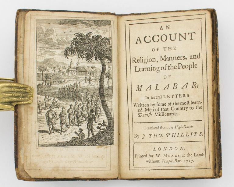 An Account of the Religion, Manners, and Learning of the People of Malabar, in Several Letters written from some of the Most Learned Men of that Country to the Danish Missionaries. Translated from the High-Dutch by J. Tho. Phillips. Bartholomäeu ZIEGENBALG.