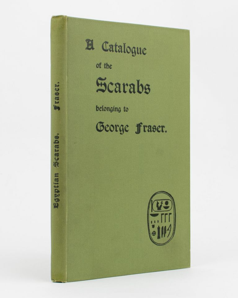 A Catalogue of the Scarabs belonging to George Fraser. Egypt.