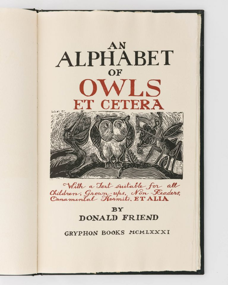 An Alphabet of Owls et cetera. With a Text suitable for all Children, Grown-ups, Non-Readers, Ornamental Hermits. Et Alia. Donald FRIEND.