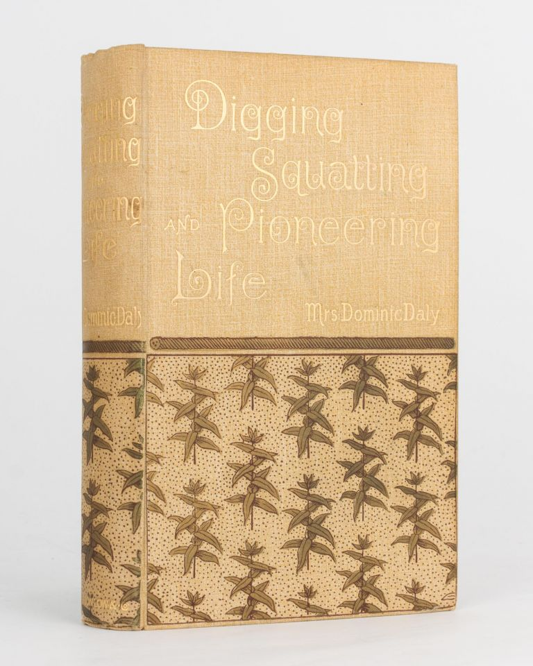 Digging, Squatting, and Pioneering Life in the Northern Territory of South Australia. Mrs Dominic D. DALY.