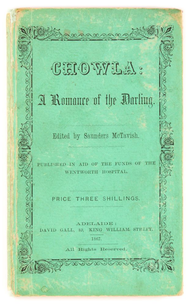 Chowla. A Romance of the Darling. Edited by Saunders McTavish. Published in aid of the funds of the Wentworth Hospital. William STORRIE.