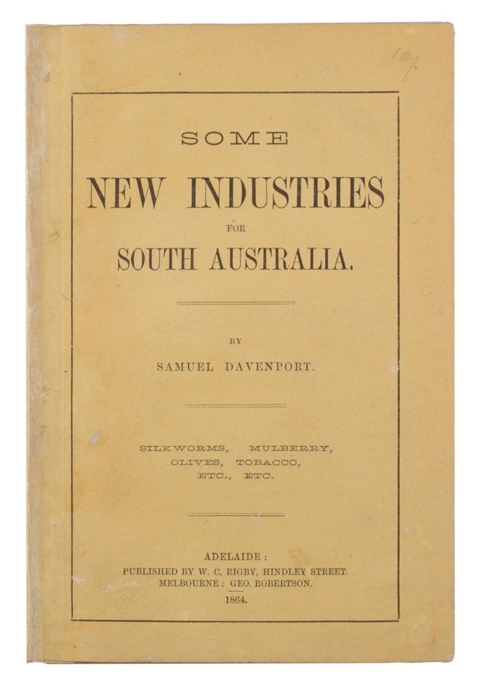 Some New Industries for South Australia. Silkworms, Mulberry, Olives, Tobacco, etc., etc. Samuel DAVENPORT.
