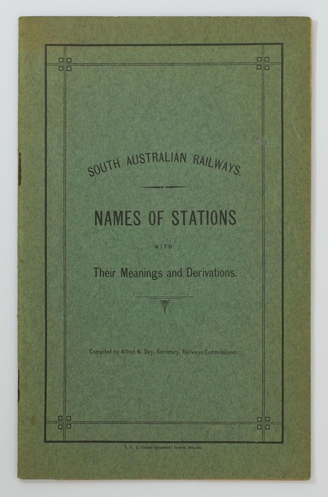 Names of South Australian Railway Stations with their Meanings and Derivations. Alfred N. DAY.