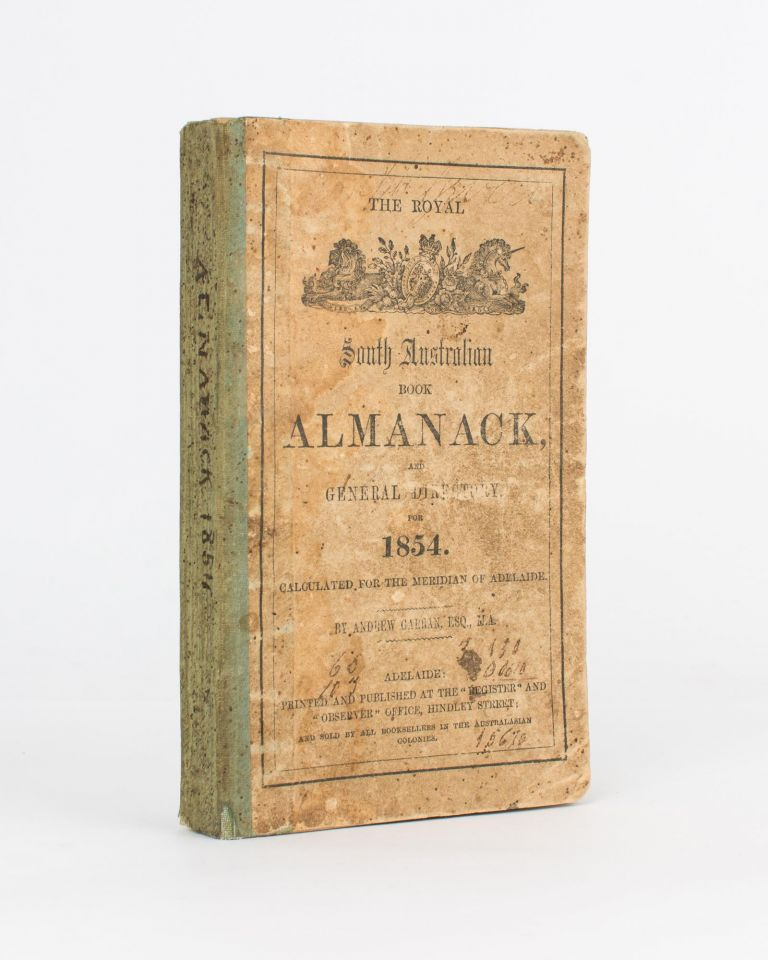 The Royal South Australian Almanack and General Directory for 1854. Andrew GARRAN.