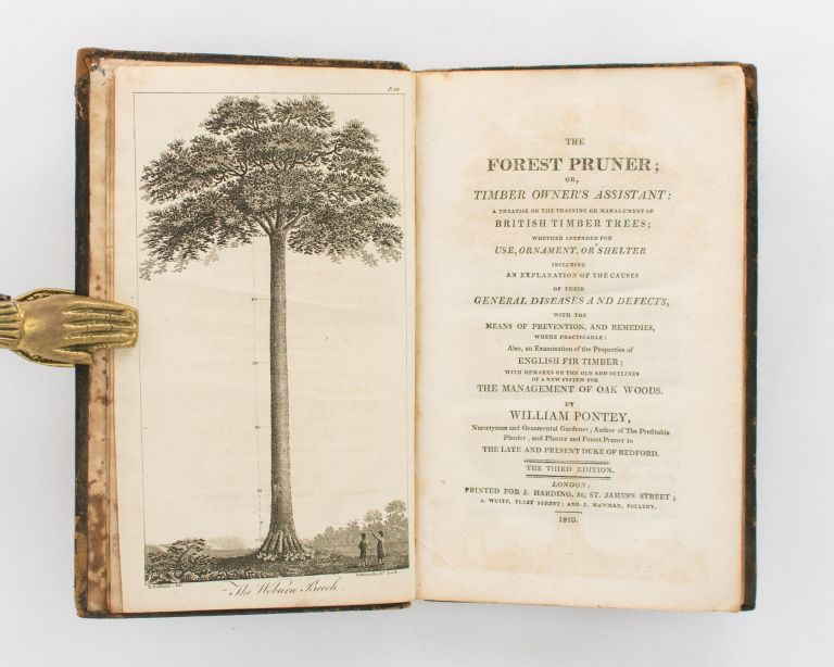 The Forest Pruner; or Timber Owner's Assistant. A Treatise on the Training or Management of British Timber Trees; whether intended for Use, Ornament or Shelter, including an Explanation of the Causes of their General Diseases and Defects, with the Means of Prevention, and Remedies, where practicable. Also, an Examination of the Properties of English Fir Timber, with Remarks on the Old and Outlines of a New System for the Management of Oak Woods. William PONTEY.