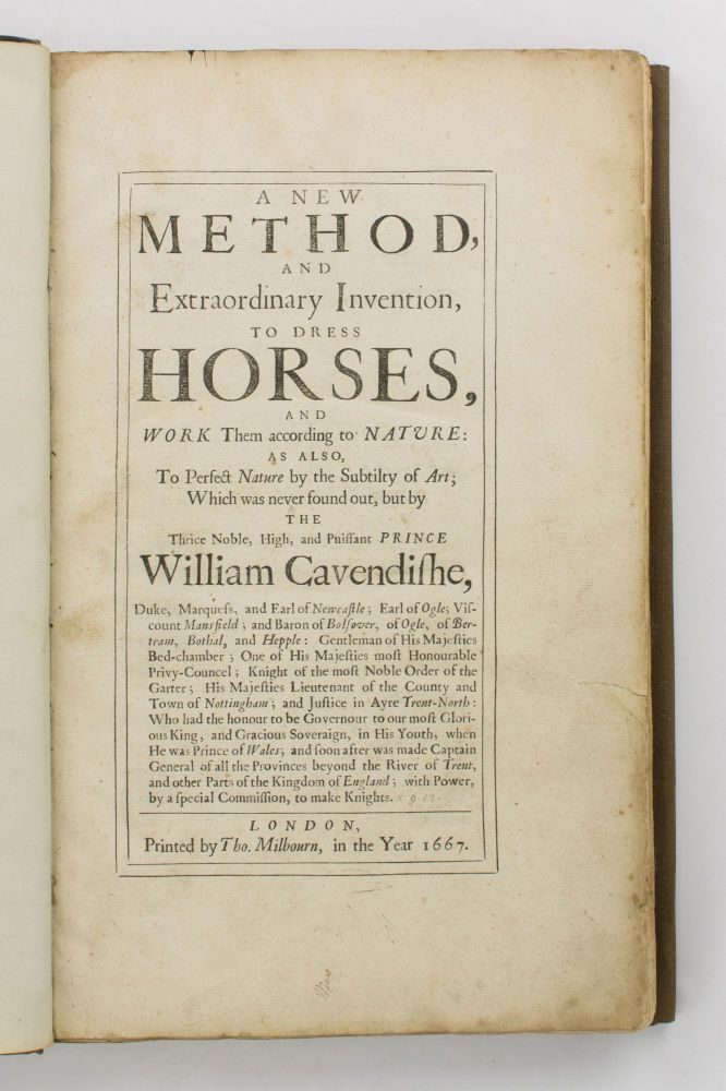 A New Method, and Extraordinary Invention, to dress Horses, and work them according to Nature. As also, to perfect Nature by the Subtlety of Art; which was never found out but by the Thrice Noble, High and Puissant Prince William Cavendish. William CAVENDISH.