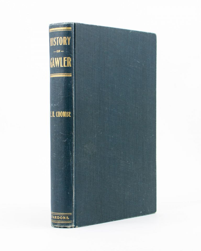 History of Gawler, 1837 to 1908. Published by the Gawler Institute as a Memento of the Jubilee of the Institute and of the Municipality of Gawler, 1908. E. H. COOMBE.